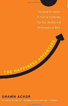 The Happiness Advantage: The Seven Principles of Positive Psychology That Fuel Success and Performance at Work