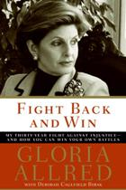 Fight Back and Win: My Thirty-Year Fight Against Injustice-And How You Can Win Your Own Battles