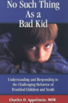 No Such Thing As a Bad Kid: Understanding and Responding to the Challening Behavior of Troubled Children and Youth