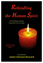 Rekindling the Human Spirit: An Anthology of Hope, Courage and Inspiration