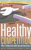 Healthy Competition, Second Edition: What's Holding Back Health Care and How to Free It