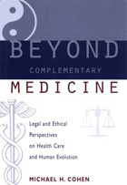 Beyond Complementary Medicine: Legal and Ethical Perspectives on Health Care and Human Evolution
