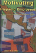 Motivating Hispanic Employees: A Practical Guide to Understanding and Managing Hispanic Employees