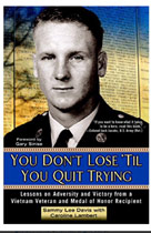 You Don't Lose'Til You Quit Trying: Lessons on Adversity and Victory from a Vietnam Veteran and Medal of Honor Recipient