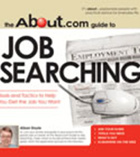 The About.Com Guide To Job Searching: Tools and Tactics to Help You Get the Job You Want