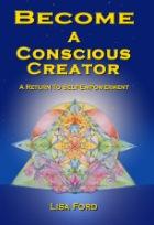 Become A Conscious Creator: A Return to Self-Empowerment