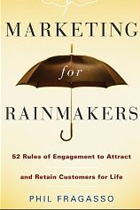 Marketing for Rainmakers: 52 Rules of Engagement to Attract and Retain Customers for Life
