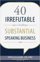 40 Irrefutable Steps to Building a Substantial Speaking Business