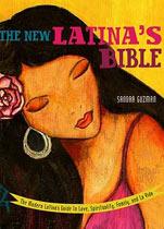 The New Latina's Bible: The Modern Latina's Guide to Love, Spirituality, Family, and La Vida