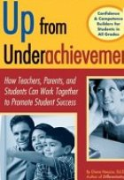 Up from Underachievement: How Teachers, Students, and Parents Can Work Together to Promote Student Success