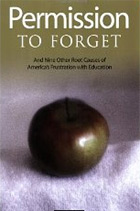 Permission to Forget: And Nine Other Root Causes of America's Frustration with Education