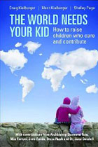 The World Needs Your Kid: How to Raise Children Who Care and Contribute
