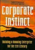 Corporate Instinct: Building a Knowing Enterprise for the 21st Century