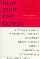 Beat Your Risk Factors: A Woman's Guide to Reducing Her Risk for Cancer, Heart Disease, Stroke, Diabetes and Osteoporosis