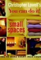 You Can Do It! Small Spaces: Decorating to Make Every Inch Count