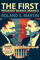 The First: President Barack Obama's Road to the White House as Originally Reported by Roland S. Martin