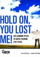 Hold On, You Lost Me! Use Learning Styles to Create Training that Sticks (Paperback)