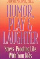 Humor, Play & Laughter: Stress-Proofing Life With Your Kids