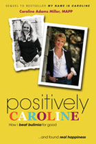 Positively Caroline: How I Beat Bulimia For Good...and Found Real Happiness