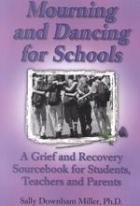 Mourning and Dancing for Schools: A Grief and Recovery Sourcebook for Students, Teachers and Parents