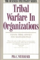 Tribal Warfare in Organizations: Turning Tribal Conflict into Negotiated Peace