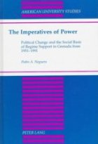 The Imperatives of Power: Political Change and the Social Basis of Regime Support in Grenada from 1951-1991