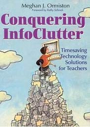 Conquering InfoClutter: Timesaving Technology Solutions for Teachers