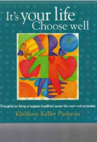 It's Your Life--Choose Well: Thoughts on Living a Happier, Healthier, Saner Life Now-Not Someday