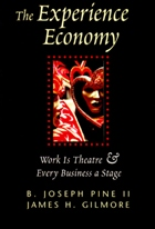 The Experience Economy: Work is Theater and Every Business a Stage