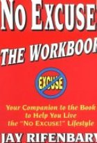 No Excuse! The Workbook : Your Companion to the Book to Help You Live the 'No Excuse!' Lifestyle