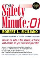The Safety Minute : 01: How to Be Safe in the Streets, at Home, and Abroad So You Can Save Your Life!