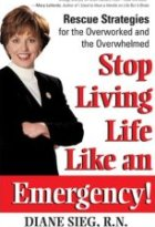 Stop Living Life Like an Emergency: Rescue Strategies for the Overworked and Overwhelmed