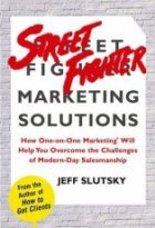 Street Fighter Marketing Solutions: How One-On-One Marketing Will Help You Overcome the Sales Challenges of Modern-Day Business