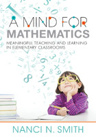 A Mind for MathematicsMeaningful Teaching and Learning in Elementary Classrooms