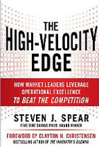 The High-Velocity Edge : How Market Leaders Leverage Operational Excellence to Beat the Competition