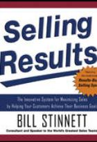 Selling Results!: The Innovative System for Maximizing Sales by Helping Your Customers Achieve Their Business Goals