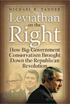 Leviathan on the Right: How Big-Government Conservativism Brought Down the Republican Revolution