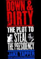 Down and Dirty : The Plot to Steal the Presidency