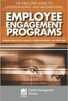 The Executive Guide to Understanding and Implementing Employee Engagement Programs: Expand Production Capacity, Increase Revenue, and Save Jobs