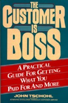The Customer Is Boss:A Practical Guide for Getting What You Paid For and More