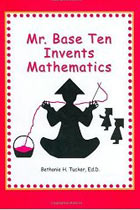 Mr. Base Ten Invents Mathematics