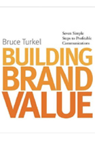 Building Brand Value: Seven Simple Steps to Profitable Communications