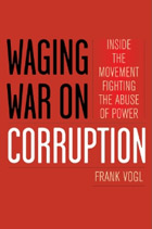 Waging War on Corruption: Inside the Global Movement to End the Abuse of Power