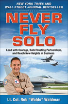 Never Fly Solo: Lead with Courage, Build Trusting Partnerships, and Reach New Heights in Business