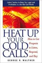 Heat Up Your Cold Calls: How to Get Prospects to Listen, Respond, and Buy
