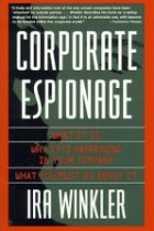 Corporate Espionage: What It Is, Why It's Happening in Your Company, What You Must Do About It