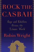 Rock the Casbah: Rage and Revolution Across the Islamic World