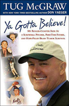 Ya Gotta Believe: My Roller-Coaster Life As a Screwball Pitcher and Part-Time Father, and My Hope-Filled Fight Against Brain Cancer