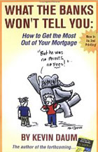 What the Banks Won't Tell You: How to Get the Most Out of Your Mortgage