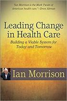 Leading Change in Health Care: Building a Viable System for Today and Tomorrow